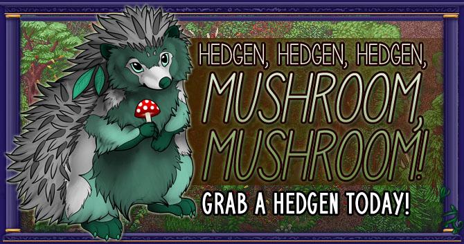 HEDGEN, HEDGEN, HEDGEN, MUSHROOM, MUSHROOM!